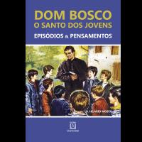 Dom Bosco: O Santo dos Jovens
