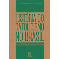História do Catolicismo no Brasil - Volume 2 - 1889-1945