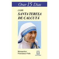 Orar 15 dias com Santa Teresa de Calcutá