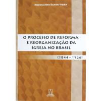 O Processo de Reforma e Reorganização da Igreja no Brasil