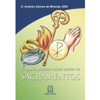 O que é preciso saber sobre os Sacramentos