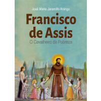 Francisco de Assis o cavaleiro da pobreza